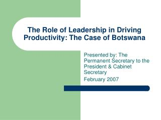 The Role of Leadership in Driving Productivity: The Case of Botswana