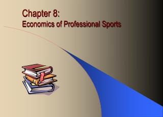 Chapter 8: Economics of Professional Sports