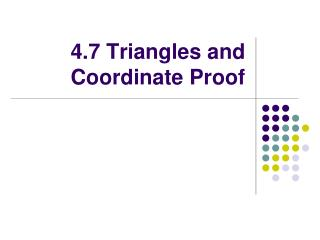 4.7 Triangles and Coordinate Proof