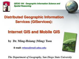 Distributed Geographic Information Services GIServices:    Internet GIS and Mobile GIS