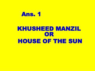 KHUSHEED MANZIL OR  HOUSE OF THE SUN