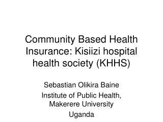 Community Based Health Insurance: Kisiizi hospital health society KHHS