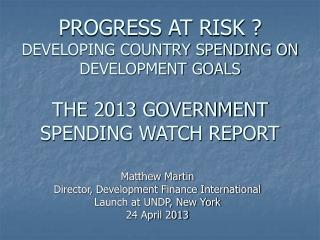 PROGRESS AT RISK   DEVELOPING COUNTRY SPENDING ON  DEVELOPMENT GOALS  THE 2013 GOVERNMENT SPENDING WATCH REPORT