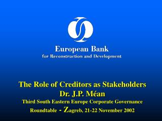 The Role of Creditors as Stakeholders Dr. J.P. M an Third South Eastern Europe Corporate Governance Roundtable - Zagreb,