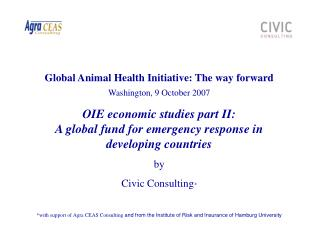Global Animal Health Initiative: The way forward Washington, 9 October 2007  OIE economic studies part II:  A global fun