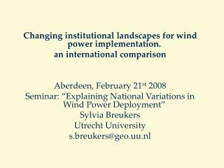 Changing institutional landscapes for wind power implementation.  an international comparison   Aberdeen, February 21st
