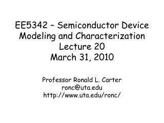 EE5342   Semiconductor Device  Modeling and Characterization Lecture 20 March 31, 2010