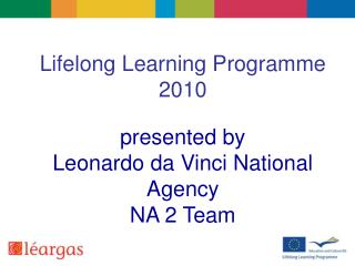 Lifelong Learning Programme 2010  presented by Leonardo da Vinci National Agency NA 2 Team