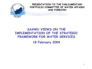 SAAWU VIEWS ON THE IMPLEMENTATION OF THE STRATEGIC FRAMEWORK FOR WATER SERVICES 18 February 2004