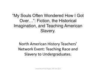 My Souls Often Wondered How I Got Over  : Fiction, the Historical Imagination, and Teaching American Slavery.