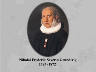 Nikolai Frederik Severin Grundtvig 1783 -1872
