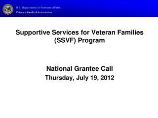 Supportive Services for Veteran Families SSVF Program   National Grantee Call Thursday, July 19, 2012