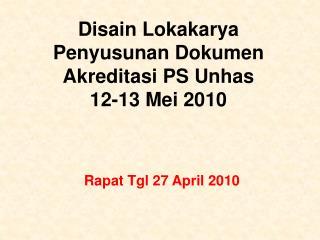 Disain Lokakarya Penyusunan Dokumen Akreditasi PS Unhas 12-13 Mei 2010