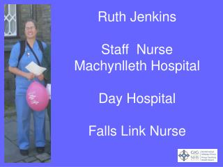 Ruth Jenkins  Staff  Nurse Machynlleth Hospital  Day Hospital   Falls Link Nurse