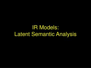 IR Models: Latent Semantic Analysis