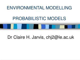 ENVIRONMENTAL MODELLING  PROBABILISTIC MODELS