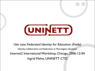 Use case: Federated Identity for Education FeideIdentity collaboration and federation in Norwegian educationInternet2 In