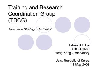 Training and Research Coordination Group TRCG  Time for a Strategic Re-think