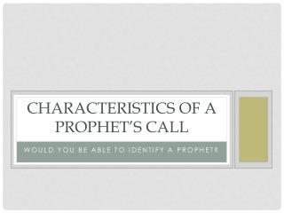 CHARACTERISTICS OF A PROPHET S CALL