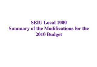 SEIU Local 1000 Summary of the Modifications for the 2010 Budget