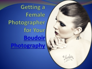 Getting a female photographer for your boudoir photography