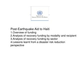 Post-Earthquake Aid to Haiti  1.Overview of funding 2.Analysis of recovery funding by modality and recipient 3.Analysis