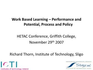 Work Based Learning   Performance and Potential, Process and Policy  HETAC Conference, Griffith College,  November 29th