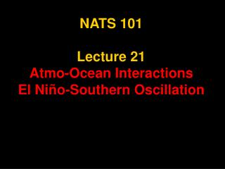 NATS 101  Lecture 21 Atmo-Ocean Interactions El Ni o-Southern Oscillation
