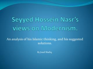 Seyyed Hossein Nasr s views on Modernism.