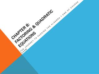 Chapter 8:  Factoring  Quadratic Equations