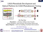 LIGO Photodiode Development and  Optical Platform for LIGO Photodetectors Testing