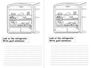 Look at the refrigerator. Write good sentences: