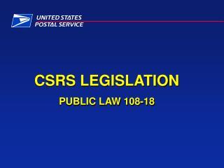 CSRS LEGISLATION PUBLIC LAW 108-18