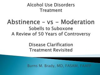 Alcohol Use Disorders Treatment  Abstinence   vs - Moderation Sobells to Suboxone A Review of 50 Years of Controversy  D
