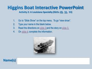 Higgins Boat Interactive PowerPoint Activity 2: A Louisiana Specialty GLEs: 45,  51,  53