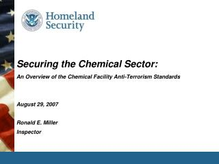 securing the chemical sector: an overview of the chemical facility anti-terrorism standards   august 29, 2007  ronald e.