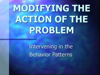 MODIFYING THE ACTION OF THE PROBLEM