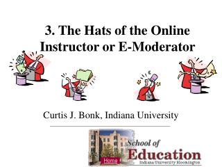 3. The Hats of the Online  Instructor or E-Moderator