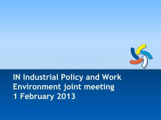IN Industrial Policy and Work Environment joint meeting  1 February 2013