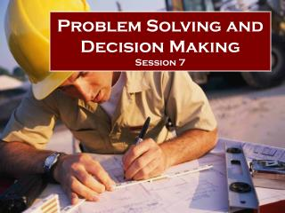 problem solving and  decision making session 7
