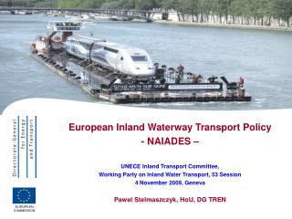 European Inland Waterway Transport Policy - NAIADES    UNECE Inland Transport Committee, Working Party on Inland Water T