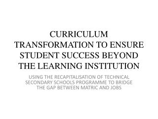 CURRICULUM TRANSFORMATION TO ENSURE STUDENT SUCCESS BEYOND THE LEARNING INSTITUTION