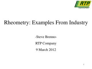 Rheometry: Examples From Industry  -Steve Brenno- RTP Company 9 March 2012