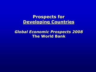 Prospects for  Developing Countries   Global Economic Prospects 2008 The World Bank
