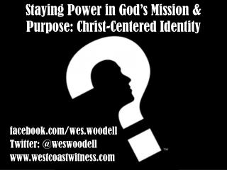 Staying Power in God s Mission  Purpose: Christ-Centered Identity
