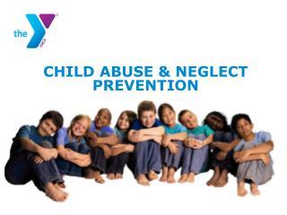 CHILD ABUSE  NEGLECT PREVENTION