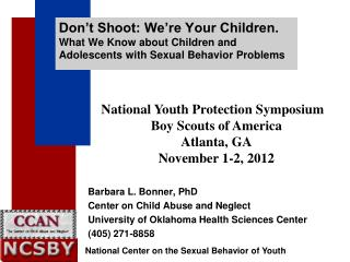 Don t Shoot: We re Your Children. What We Know about Children and Adolescents with Sexual Behavior Problems
