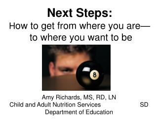 Next Steps:  How to get from where you are   to where you want to be