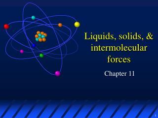 Liquids, solids,  intermolecular forces