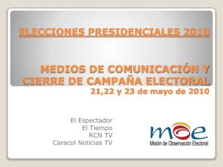 MEDIOS DE COMUNICACI N Y CIERRE DE CAMPA A ELECTORAL 21,22 y 23 de mayo de 2010